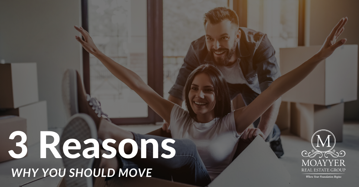 3 Reasons Why You Should Move